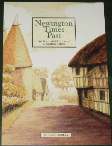 Newington Times Past - An Illustrated History of a Kentish Village, by Thelma Dudley